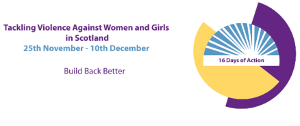 16 days of Activism Tackling Violence against Women and Girls in Scotland